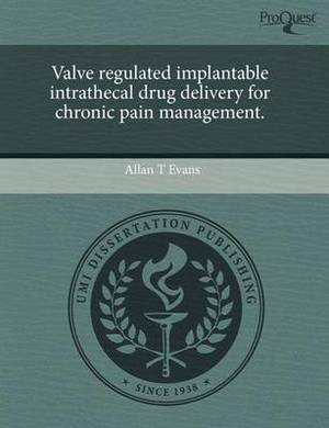 Valve Regulated Implantable Intrathecal Drug Delivery for Chronic Pain Management