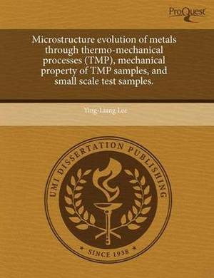 Microstructure Evolution of Metals Through Thermo-Mechanical Processes (Tmp)