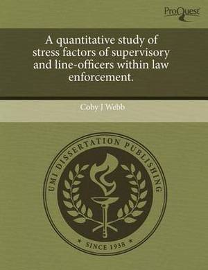 A Quantitative Study of Stress Factors of Supervisory and Line-Officers Within Law Enforcement
