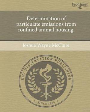 Determination of Particulate Emissions from Confined Animal Housing.