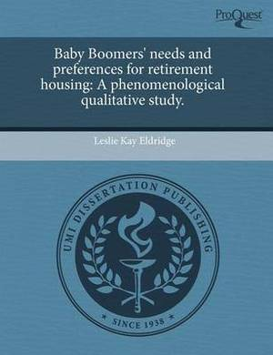 Baby Boomers' Needs and Preferences for Retirement Housing: A Phenomenological Qualitative Study