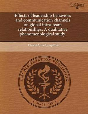 Effects of Leadership Behaviors and Communication Channels on Global Intra-Team Relationships: A Qualitative Phenomenological Study