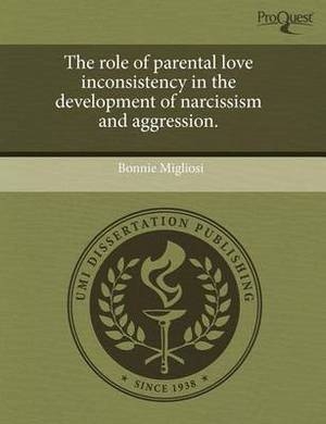 The Role of Parental Love Inconsistency in the Development of Narcissism and Aggression