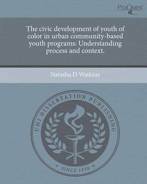 The Civic Development of Youth of Color in Urban Community-Based Youth Programs: Understanding Process and Context