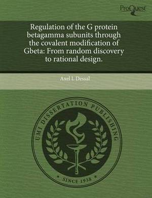 Regulation of the G Protein Betagamma Subunits Through the Covalent Modification of Gbeta: From Random Discovery to Rational Design