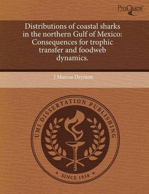 Distributions of Coastal Sharks in the Northern Gulf of Mexico: Consequences for Trophic Transfer and Foodweb Dynamics