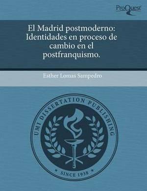 El Madrid Postmoderno: Identidades En Proceso de Cambio En El Postfranquismo