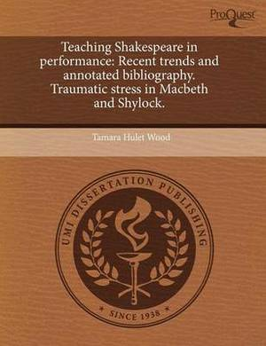 Teaching Shakespeare in Performance: Recent Trends and Annotated Bibliography