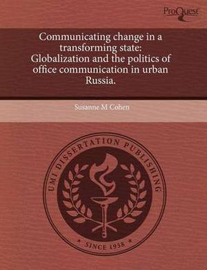 Communicating Change in a Transforming State: Globalization and the Politics of Office Communication in Urban Russia