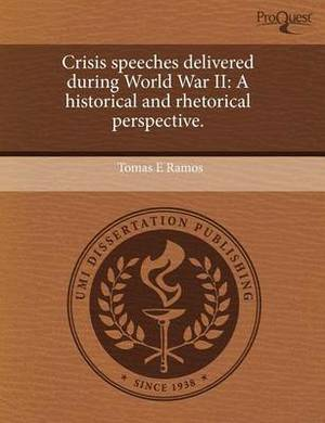 Crisis Speeches Delivered During World War II: A Historical and Rhetorical Perspective