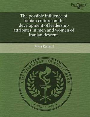 The Possible Influence of Iranian Culture on the Development of Leadership Attributes in Men and Women of Iranian Descent