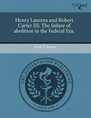 Henry Laurens and Robert Carter III: The Failure of Abolition in the Federal Era