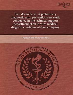 First Do No Harm: A Preliminary Diagnostic Error Prevention Case Study Conducted in the Technical Support Department of an in Vitro Medi