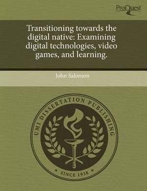 Transitioning Towards the Digital Native: Examining Digital Technologies