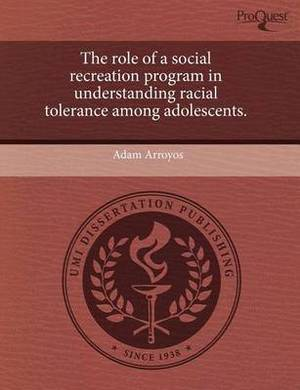 The Role of a Social Recreation Program in Understanding Racial Tolerance Among Adolescents