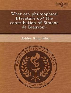 What Can Philosophical Literature Do? the Contribution of Simone de Beauvoir
