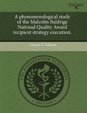 A Phenomenological Study of the Malcolm Baldrige National Quality Award Recipient Strategy Execution