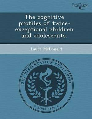 The Cognitive Profiles of Twice-Exceptional Children and Adolescents
