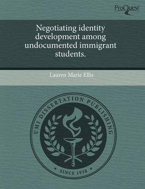 Negotiating Identity Development Among Undocumented Immigrant Students