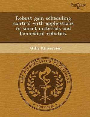 Robust Gain Scheduling Control with Applications in Smart Materials and Biomedical Robotics