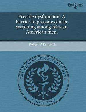 Erectile Dysfunction: A Barrier to Prostate Cancer Screening Among African American Men