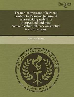 The Non-Conversions of Jews and Gentiles to Messianic Judaism: A Sense-Making Analysis of Interpersonal and Mass Communicative Influence on Spiritual