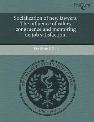 Socialization of New Lawyers: The Influence of Values Congruence and Mentoring on Job Satisfaction