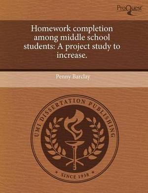 Homework Completion Among Middle School Students: A Project Study to Increase