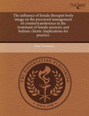 The Influence of Female Therapist Body Image on the Perceived Management of Countertransference in the Treatment of Female Anorexic and Bulimic Client