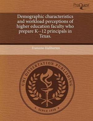 Demographic Characteristics and Workload Perceptions of Higher Education Faculty Who Prepare K--12 Principals in Texas