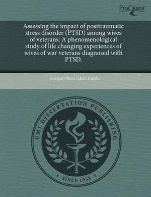 Assessing the Impact of Posttraumatic Stress Disorder (Ptsd) Among Wives of Veterans: A Phenomenological Study of Life Changing Experiences of Wives O