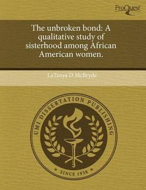 The Unbroken Bond: A Qualitative Study of Sisterhood Among African American Women