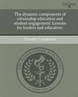 The Dynamic Components of Citizenship Education and Student Engagement: Lessons for Leaders and Educators.