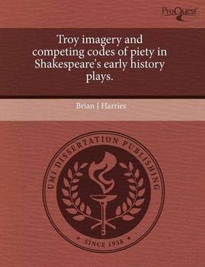 Troy Imagery and Competing Codes of Piety in Shakespeare's Early History Plays