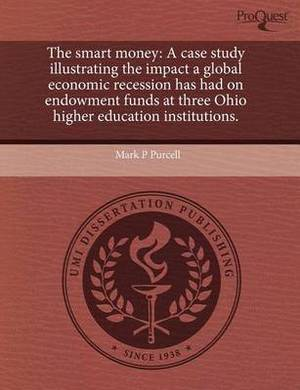 The Smart Money: A Case Study Illustrating the Impact a Global Economic Recession Has Had on Endowment Funds at Three Ohio Higher Educa