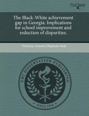 The Black-White Achievement Gap in Georgia: Implications for School Improvement and Reduction of Disparities
