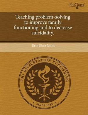 Teaching Problem-Solving to Improve Family Functioning and to Decrease Suicidality