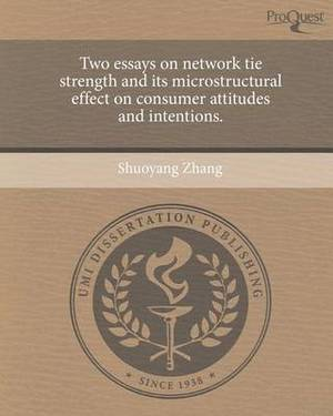 Two Essays on Network Tie Strength and Its Microstructural Effect on Consumer Attitudes and Intentions