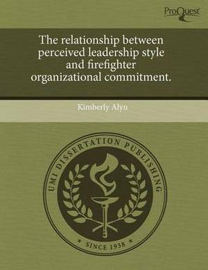 The Relationship Between Perceived Leadership Style and Firefighter Organizational Commitment
