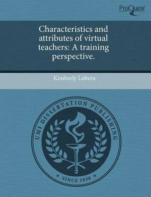 Characteristics and Attributes of Virtual Teachers: A Training Perspective