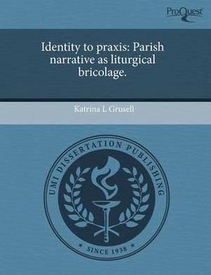 Identity to Praxis: Parish Narrative as Liturgical Bricolage