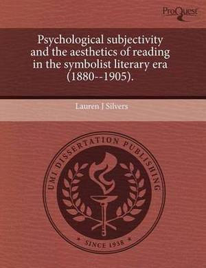 Psychological Subjectivity and the Aesthetics of Reading in the Symbolist Literary Era (1880--1905)