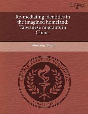 Re-Mediating Identities in the Imagined Homeland: Taiwanese Migrants in China