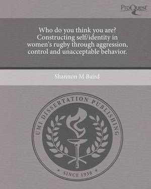 Who Do You Think You Are? Constructing Self/Identity in Women's Rugby Through Aggression