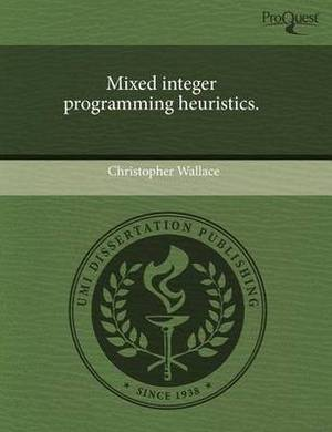 Mixed Integer Programming Heuristics