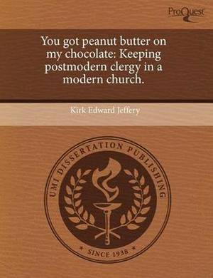 You Got Peanut Butter on My Chocolate: Keeping Postmodern Clergy in a Modern Church