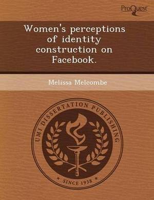 Women's Perceptions of Identity Construction on Facebook