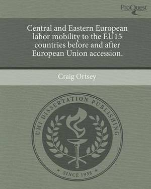 Central and Eastern European Labor Mobility to the Eu15 Countries Before and After European Union Accession.