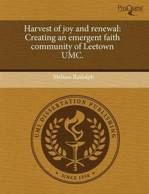 Harvest of Joy and Renewal: Creating an Emergent Faith Community of Leetown Umc