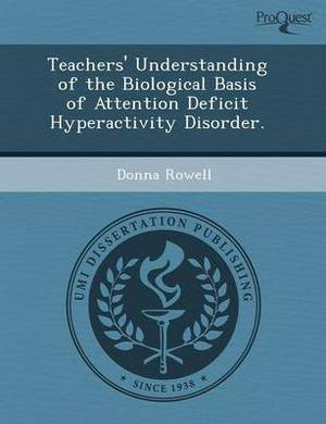Teachers' Understanding of the Biological Basis of Attention Deficit Hyperactivity Disorder